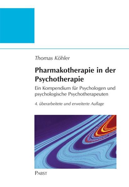 Pharmakotherapie in der Psychotherapie: Ein Kompendium für Psychologen und psychologische Psychother
