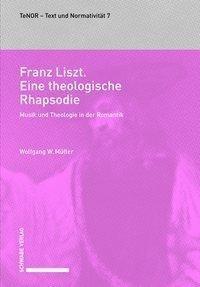 Franz Liszt. Eine theologische Rhapsodie