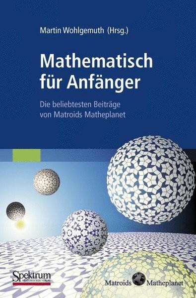 Mathematisch fur Anfanger: Die beliebtesten Beitrage von Matroids Matheplanet (German Edition)