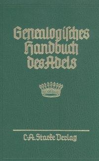 Genealogisches Handbuch des Adels. Enthaltend Fürstliche, Gräfliche, Freiherrliche, Adelige Häuser u