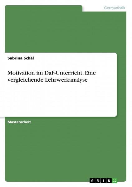 Motivation im DaF-Unterricht. Eine vergleichende Lehrwerkanalyse