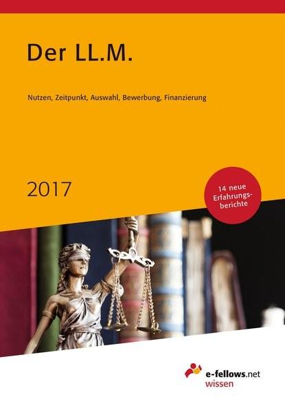 Der LL.M. 2017: Nutzen, Zeitpunkt, Auswahl, Bewerbung, Finanzierung (e-fellows.net wissen)