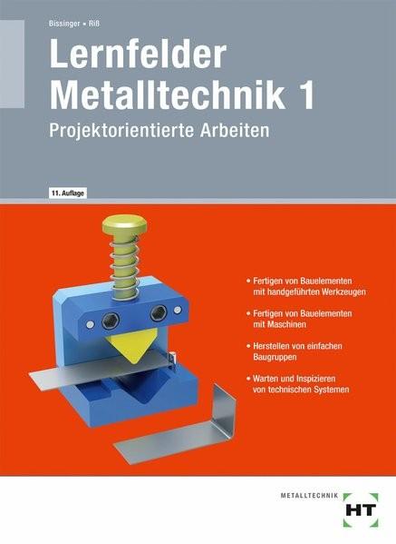 Lernfelder Metalltechnik 1: Projektorientierte Arbeiten