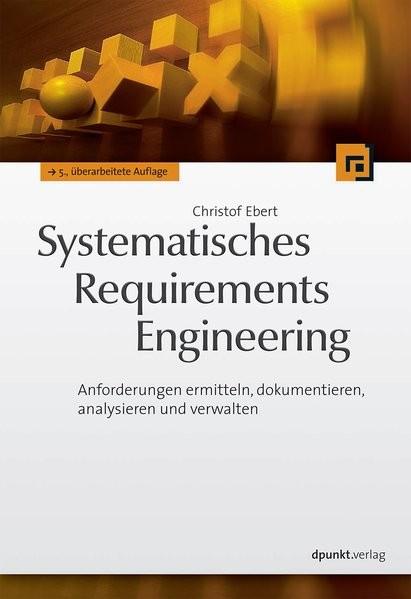 Systematisches Requirements Engineering: Anforderungen ermitteln, dokumentieren, analysieren und ver