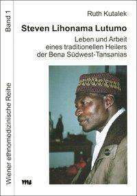 Steven Lihonama Lutumo: Leben und Arbeit eines traditionellen Heilers der Bena Südwest-Tansanias
