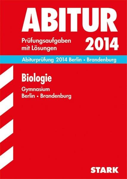 Abitur-Prüfungsaufgaben Gymnasium Berlin/Brandenburg / Biologie Grund- und Leistungskurs 2014: Prüfu