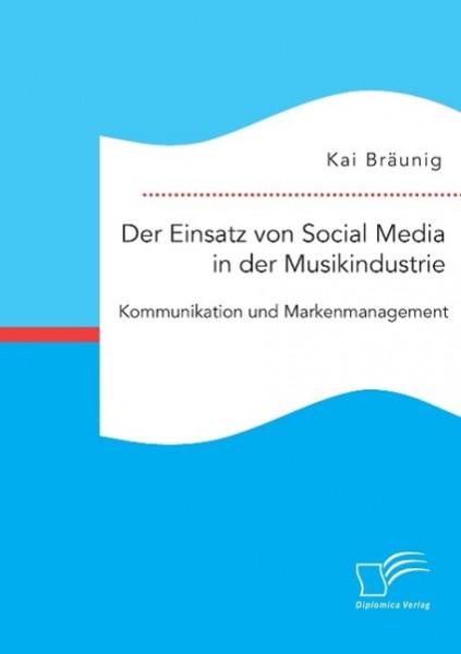 Der Einsatz von Social Media in der Musikindustrie: Kommunikation und Markenmanagement