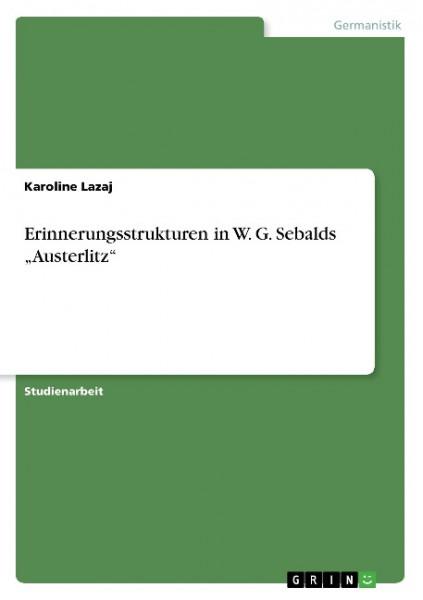 """Erinnerungsstrukturen in W. G. Sebalds """"Austerlitz"""""""