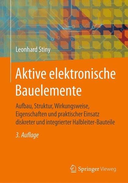Aktive elektronische Bauelemente: Aufbau, Struktur, Wirkungsweise, Eigenschaften und praktischer Ein