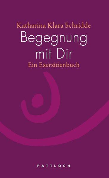 Begegnung mit Dir: Ein Exerzitienbuch