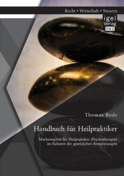 Handbuch für Heilpraktiker: Marketingmix für Heilpraktiker (Psychotherapie) im Rahmen der gesetzlichen Bestimmungen