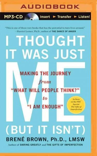 """I Thought It Was Just Me (But It Isn't): Making the Journey from """"What Will People Think?"""" to """"I Am"""