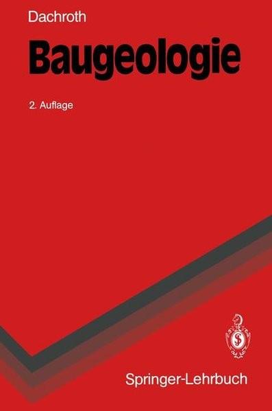Baugeologie: Eine praxisorientierte Anleitung für Bauingenieure und Geowissenschaftler (Springer-Leh