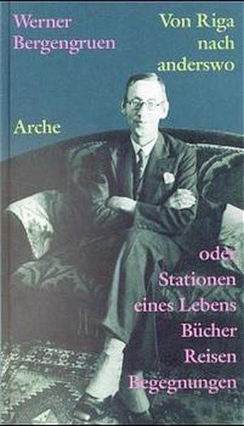 Von Riga nach anderswo: Oder Stationen eines Lebens. Bücher, Reisen, Begegnungen