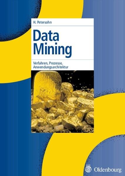 Data Mining: Verfahren, Prozesse, Anwendungsarchitektur: Verfahren, Prozesse, Anwendungsarchitektur