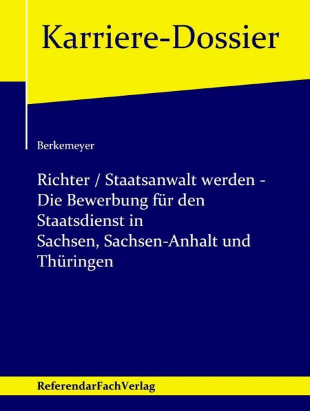 Richter / Staatsanwalt werden - Die Bewerbung für den Staatsdienst in Sachsen, Sachsen-Anhalt und Th
