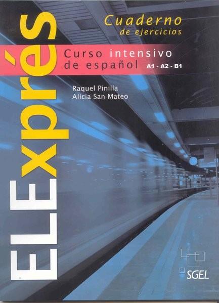 ELExpres / ELExprés. Ejercicios: Curso intensivo de español. Nivel A1/A2/B1. Cuaderno de ejercicios