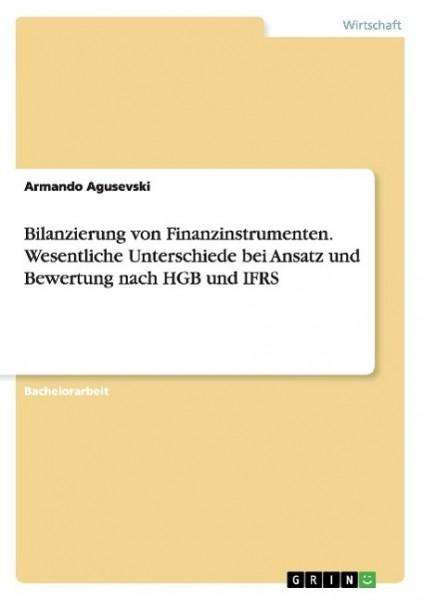 Bilanzierung von Finanzinstrumenten. Wesentliche Unterschiede bei Ansatz und Bewertung nach HGB und