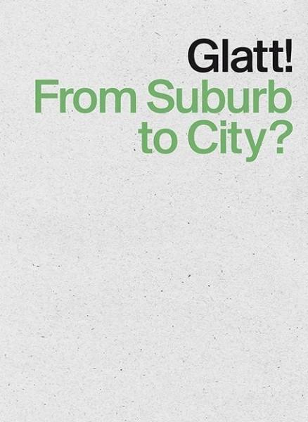 Glatt! From Suburb to City?