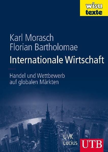Internationale Wirtschaft: Handel und Wettbewerb auf globalen Märkten (UTB L (Large-Format) / Uni-Ta