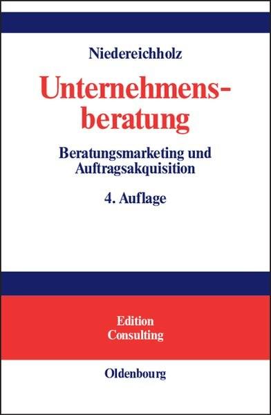 Unternehmensberatung Bd.1: Beratungsmarketing und Auftragsakquisition