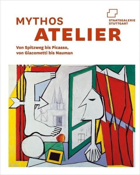 Mythos Atelier. Künstlerräume von Carl Spitzweg bis Bruce Nauman