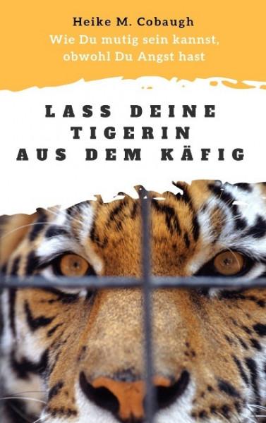 Lass deine Tigerin aus dem Käfig