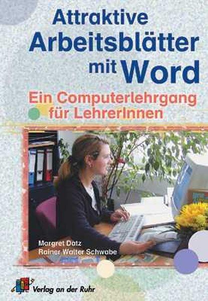 Attraktive Arbeitsblätter mit Word: Ein Computerlehrgang für LehrerInnen