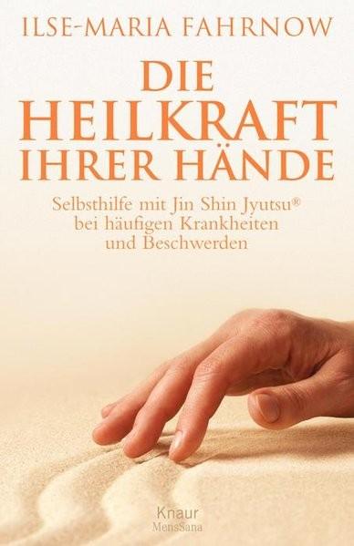 Die Heilkraft Ihrer Hände: Selbsthilfe mit Jin Shin Jyutsu® bei häufigen Krankheiten und Beschwerden
